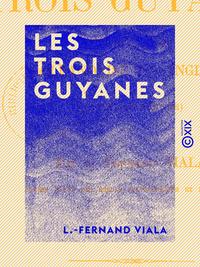 Les Trois Guyanes - Française, hollandaise et anglaise (étude comparative)