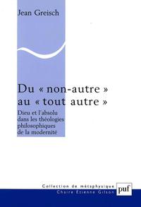 Du « non autre » au « tout autre », Dieu et l'absolu dans les théologies philosophiques de la modernité