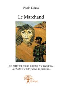 Le Marchand, UN CAPTIVANT ROMAN D'AMOUR ET D'AVENTURES. UNE HISTOIRE D'INTRIGUES ET DE PASSIONS...
