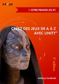 Créez des jeux de A à Z avec Unity - I. Votre premier jeu PC (2e édition)