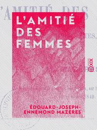 L'Amitié des femmes - Comédie en trois actes, en prose
