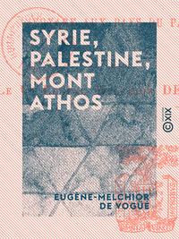 Syrie, Palestine, Mont Athos - Voyage aux pays du pass?, Voyage aux pays du pass?