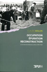 Occupation, épuration, reconstruction. Le monde de l'entreprise au Havre (1940-1950)