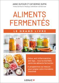 Le grand livre des aliments fermentés : soignez votre flore intestinale avec 4 programmes sur mesure