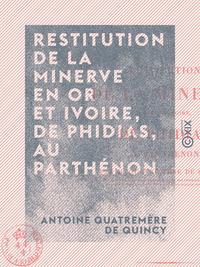 Restitution de la Minerve en or et ivoire, de Phidias, au Parth?non