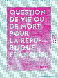 Question de vie ou de mort pour la République française - 1851, 1852