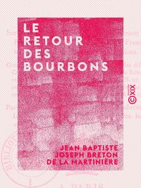 Le Retour des Bourbons - Coup d'oeil sur les causes qui rendent le rétablissement de nos princes lég