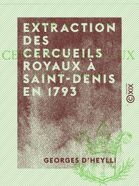 Extraction des cercueils royaux à Saint-Denis en 1793