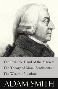 The Invisible Hand of the Market: The Theory of Moral Sentiments + The Wealth of Nations (2 Pioneeri