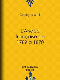 L'Alsace fran?aise de 1789 ? 1870
