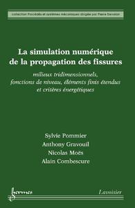 Livre numérique La simulation numérique de la propagation des fissures : milieux tridimensionnels, fonctions de niveau, éléments finis étendus et critères énergétiques