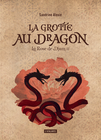 La rose de Djam. Volume 2, La grotte au dragon