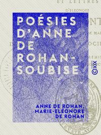 Poésies d'Anne de Rohan-Soubise, SUIVIES DE LETTRES D'ELÉONORE DE ROHAN-MONTBAZON À DIVERS MEMBRES DE LA SOCIÉTÉ PRÉCIEUSE