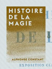 Histoire de la magie, Avec une exposition claire et pr?cise de ses proc?d?s, de ses rites et de ses myst?res