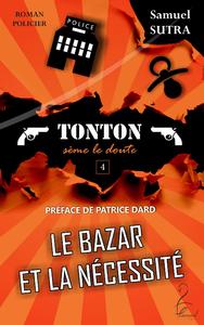 LE BAZAR ET LA NECESSITE - TONTON SEME LE DOUTE, (TONTON SÈME LE DOUTE) - PRÉFACE DE PATRICE DARD