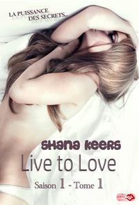 Live to love - Saison 1 - Tome 1, LA PUISSANCE DES SECRETS