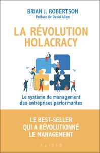 REVOLUTION HOLACRACY (LA), LE SYSTÈME DE MANAGEMENT DES ENTREPRISES PERFORMANTES