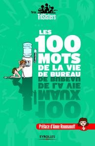 Les 100 mots de la vie de bureau, PAR LES TRISISTERS - PRÉFACE D'ANNE ROUMANOFF