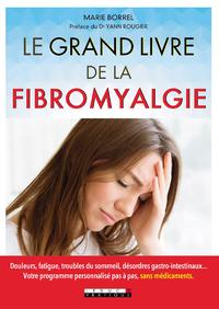 Le grand livre de la fibromyalgie : douleurs, fatigue, troubles du sommeil, désordres gastro-intestinaux... : votre programme personnalisé pas à pas, sans médicaments