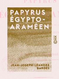 Papyrus ?gypto-aram?en - Appartenant au mus?e ?gyptien du Louvre, expliqu? et analys? pour la premi?