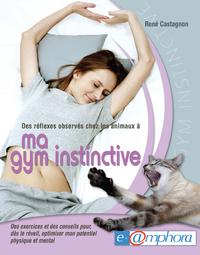 Ma gym instinctive (des réflexes observés chez les animaux à)