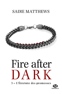 L'Étreinte des promesses, La Trilogie Fire After Dark, T3