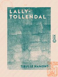 Lally-Tollendal - La fin d'un empire français aux Indes sous Louis XV