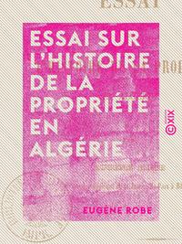 Essai sur l'histoire de la propriété en Algérie