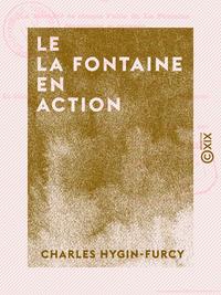 Le La Fontaine en action - Ou la Moralit? de chaque fable de La Fontaine d?velopp?e et prouv?e par u