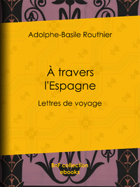 A travers l'Espagne, Lettres de voyage