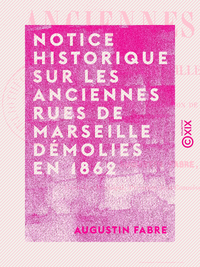 Notice historique sur les anciennes rues de Marseille d?molies en 1862, Pour la cr?ation de la rue Imp?riale