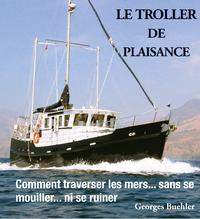 Le livre du Troller de plaisance, Comment traverser les mers sans se mouiller... ni se ruiner