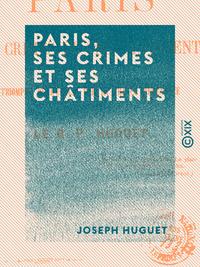 Paris, ses crimes et ses ch?timents - Triomphe de l'?glise par la France r?g?n?r?e