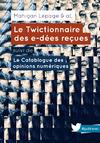 Livre numérique Le Twictionnaire des e-dées reçues suivi de Le Catablogue des opinions numériques