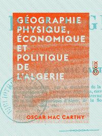 Géographie physique, économique et politique de l'Algérie