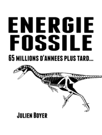?nergie fossile - Tome I - 65 millions d'ann?es plus tard...