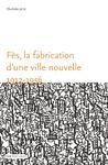Livre numérique Fès, la fabrication d'une ville nouvelle (1912-1956)