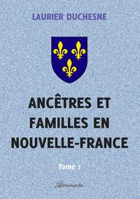 Anc?tres et familles en Nouvelle-France, Tome 1