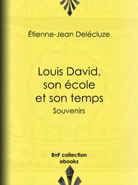 Louis David, son ?cole et son temps