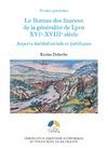 Livre numérique Le Bureau des finances de la généralité de Lyon. XVIe-XVIIIe siècle