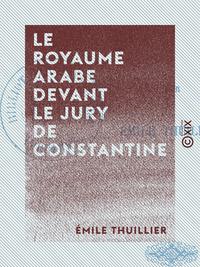 Le Royaume arabe devant le jury de Constantine