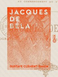 Jacques de B?la, Biographie - Extraits de ses oeuvres in?dites