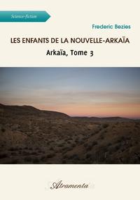 Les enfants de la Nouvelle-Arkaïa, Arkaïa, Tome 3
