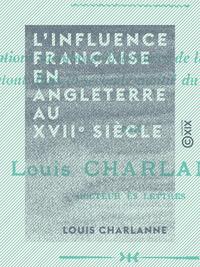 L'Influence fran?aise en Angleterre au XVIIe si?cle, La vie sociale, la vie litt?raire