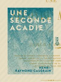 Une seconde Acadie - L'?le Saint-Jean (?le du Prince-?douard) sous le r?gime fran?ais