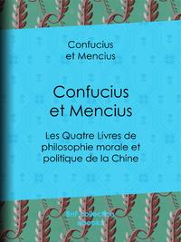 Confucius et Mencius, Les Quatre Livres de philosophie morale et politique de la Chine