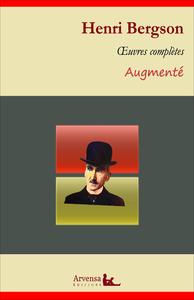 Henri Bergson : Oeuvres complètes et annexes (annotées, illustrées), L'évolution créatrice, Matière et mémoire, Le Rire, Essai sur les données immédiates de la conscienc