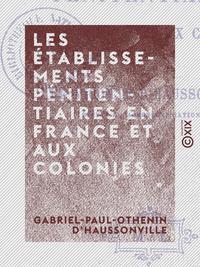 Les Établissements pénitentiaires en France et aux colonies