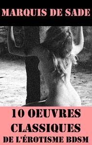 10 Oeuvres du Marquis de Sade (Classiques de l'érotisme BDSM)