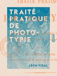 Trait? pratique de phototypie, Ou impression ? l'encre grasse sur une couche de g?latine